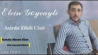 Elcin Goycayli - Axirda Zibili Cixir (Yeni 2021)