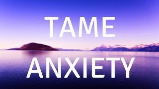 TAME ANXIETY HOW TO REDUCE ANXIETY Guided Meditation (MUSIC)