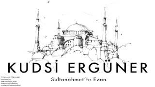 Kudsi Ergüner - Sultanahmet'te Ezan  [ İstanbul Ezanları © 2010 Kalan Müzik ]
