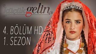 Küçük Gelin - 4. Bölüm HD   1.  SEZON