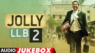 Jolly LLB 2  Full Album | Akshay Kumar,Huma Qureshi | Audio Jukebox | T-Series