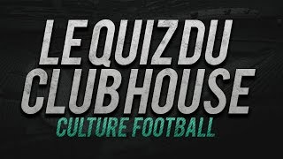 TEST TA CULTURE FOOT - LE QUIZ DU CLUB HOUSE