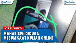 VIRAL VIDEO MAHASISWI DIDUGA MESUM SAAT KULIAH ONLINE