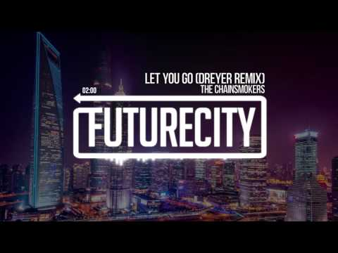 The Chainsmokers - Let You Go (Dreyer Remix)