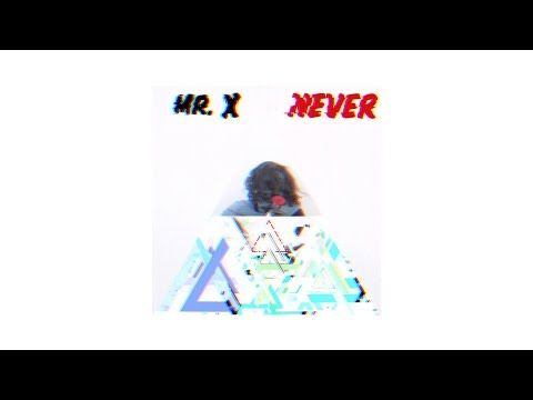 Mr. X - Never (AUDIO)