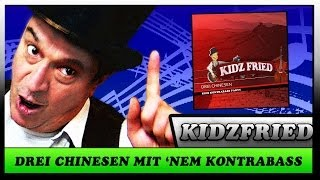 Drei Chinesen mit dem Kontrabass - (Original Party Version) Kidz Fried - Der Kinder Entertainer