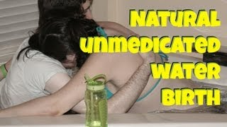 Natural Unmedicated Water Birth (SHORT version!)