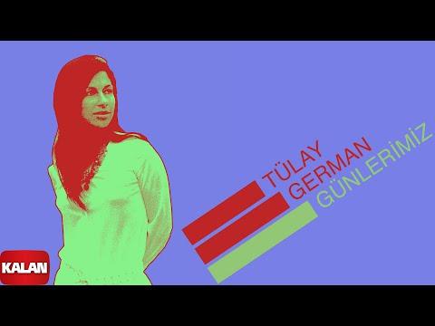 Tülay German - Günlerimiz - [ Burçak Tarlası © 2000 Kalan Müzik ]