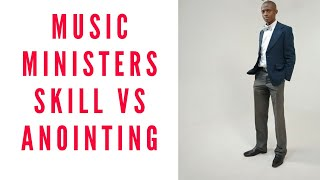 Music Ministers( Skill Vs Anointing)