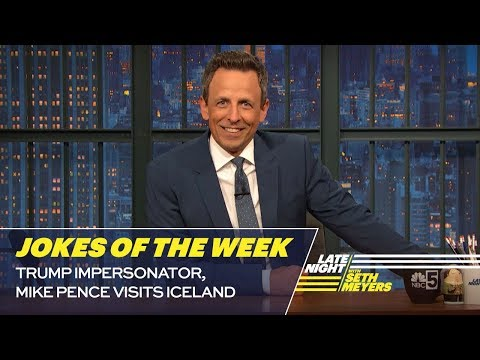 Seth's Favorite Jokes of the Week: Trump Impersonator, Mike Pence Visits Iceland