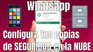 Whatsapp 2018- Instalar-Configurar-Copia de seguridad en la Nube, TUS CONVERSACIONES SIEMPRE SEGURAS