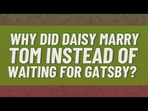 Why Did Daisy Marry Tom Instead Of Waiting For Gatsby?