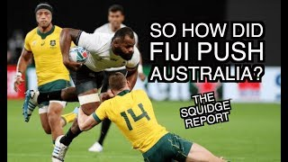 So how did Fiji push Australia? | Rugby World Cup 2019 | The Squidge Report