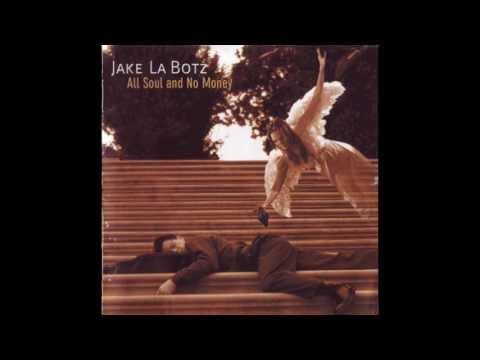 Jake La Botz - All soul and no money  full album
