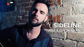 """Sideline """"Just a Guy in a Bar"""" [Official]"""