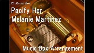 Pacify Her/Melanie Martinez [Music Box]