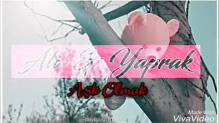 4N1K  İlk  Aşk  {Ali-Yaprak / Degmezsin Ellerimiz
