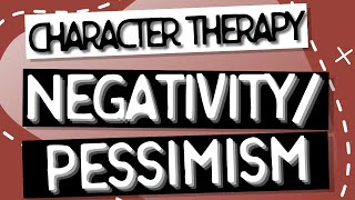 Character Therapy | Negativity/Pessimism