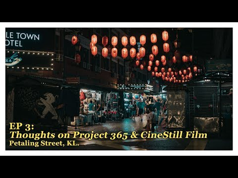 Ep 3: Thoughts on Project 365 & CineStill Film | Petaling Street, KL