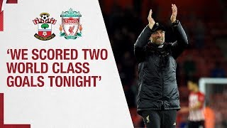 Klopp's Southampton reaction | 'We scored two world class goals tonight'