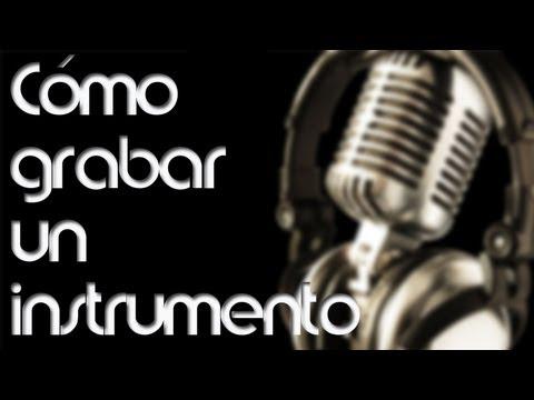 Como grar un instrumento