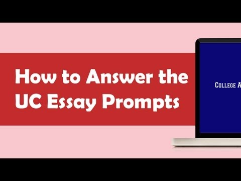 How to Respond to the UC Essay Prompts - Applying to UC