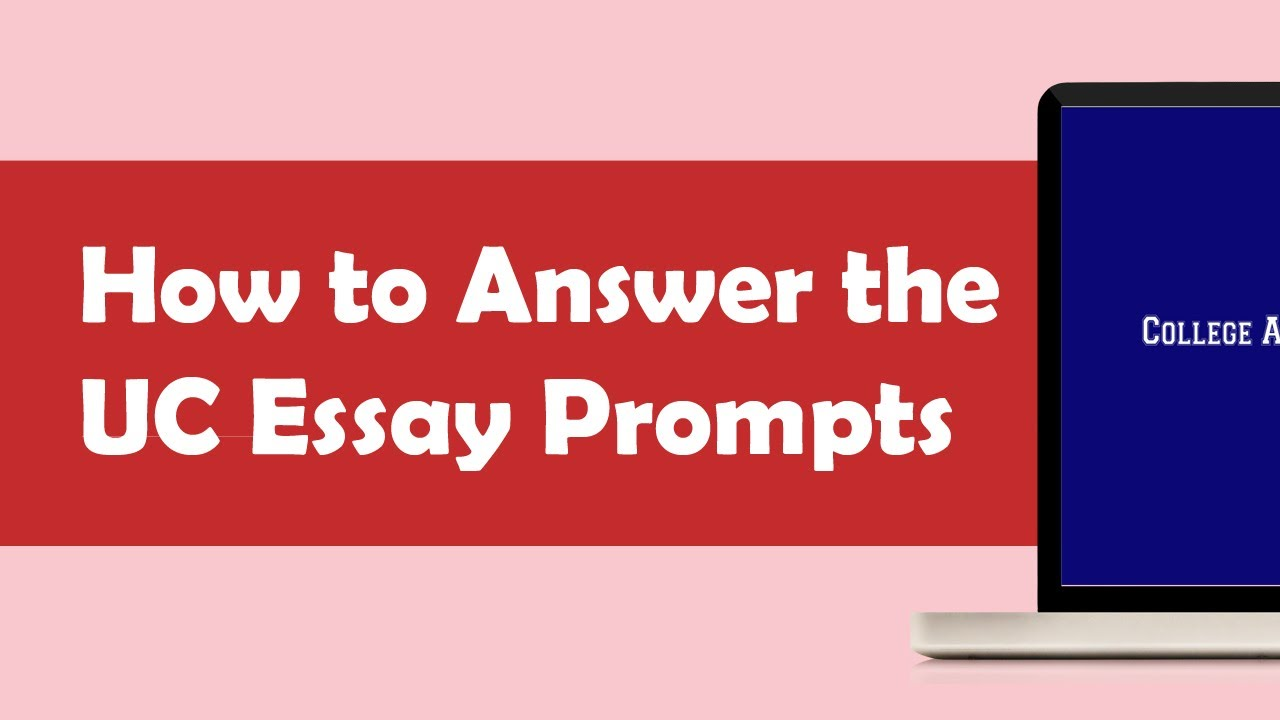 how to respond to the uc essay prompts applying to uc  how to respond to the uc essay prompts applying to uc