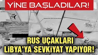 RUS UÇAKLARINDAN LİBYA'YA AĞIR SEVKİYAT!!!