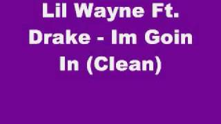 Lil Wayne Ft. Drake - Im Goin In (Clean)