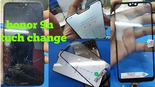 Honor 9n broken tuch change without mobile open
