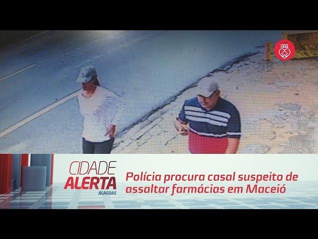 Polícia procura casal suspeito de assaltar farmácias em Maceió