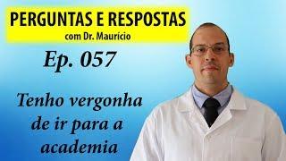 Tenho vergonha de ir para a academia - Perguntas e Respostas com Dr Mauricio ep 057