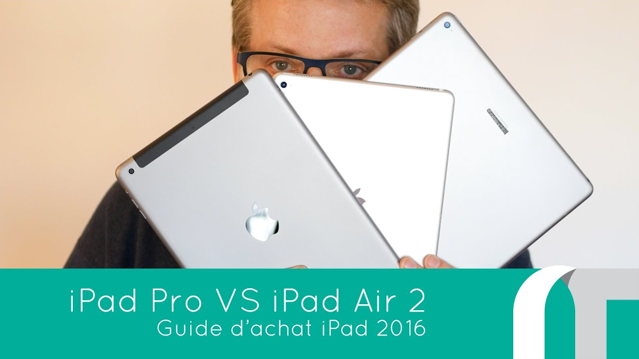 ipad pro vs ipad air 2 guide d 39 achat ipad 2016 youtube. Black Bedroom Furniture Sets. Home Design Ideas