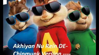Akhiyan Nu Rein De- chipmunks version .. enjoy :)