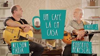 Um café lá em casa com Roberto Menescal e Nelson Faria . Parte 2/3
