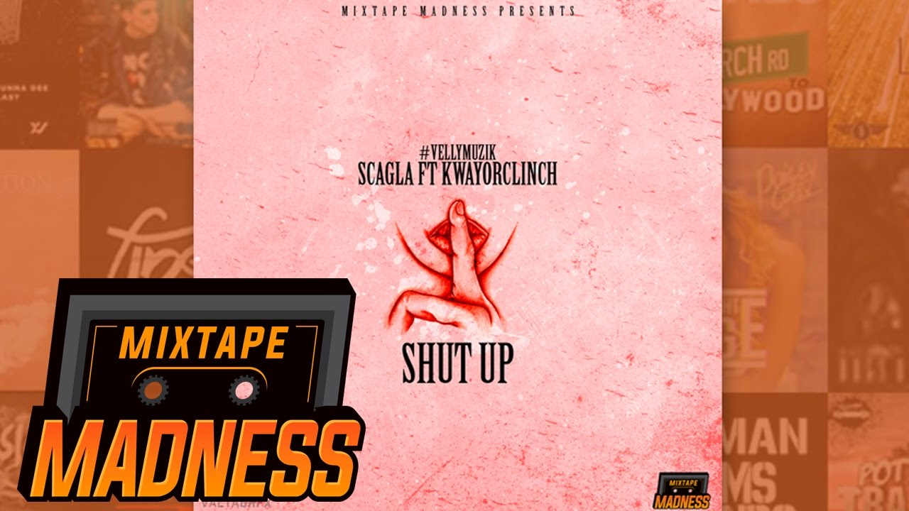 Download #VellyMuzik Scagla Ft. KwayOrClinch - Shut up | @MixtapeMadness