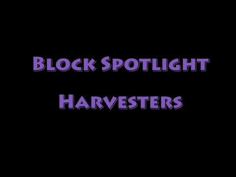Block Spotlight - Harvesters