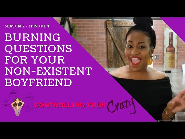 Burning Questions for the Non-Existent Boyfriend - CYC-S2-E1