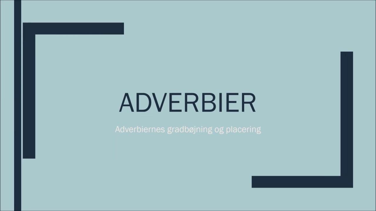 Adverbier+ (gradbøjning, placering)