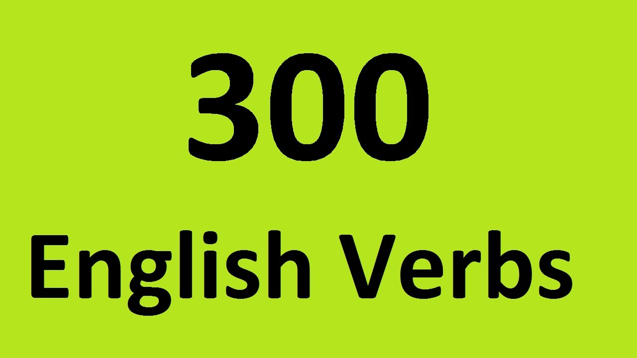 300 English verbs with examples  Most common verbs in English - list  regular and irregular verbs