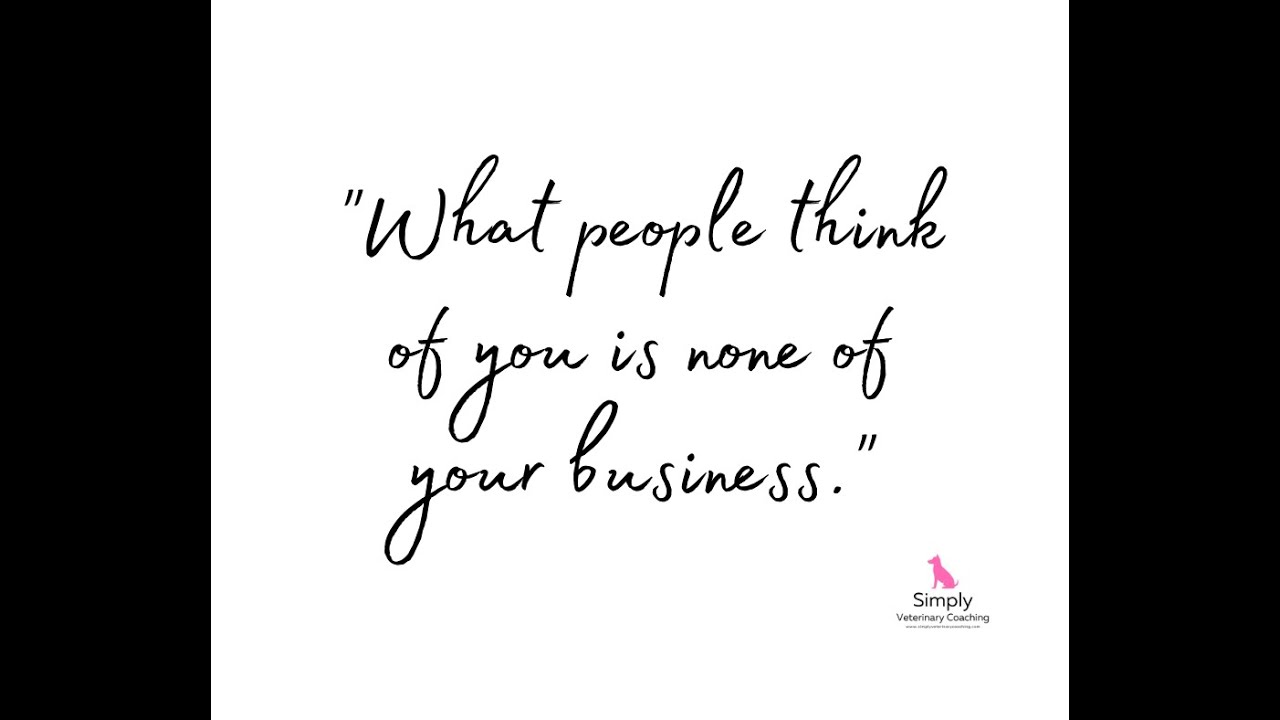 What other people think of you is none of your business...