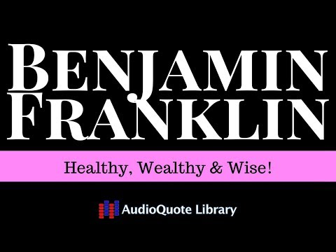 Benjamin Franklin Quote - Healthy, Wealthy & Wise!