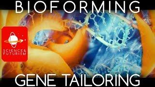 Bioforming and Gene Tailoring