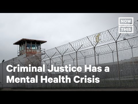 The Criminal Justice System Has a Mental Health Crisis | NowThis