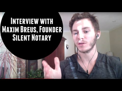 Interview with Silent Notary Founder, Maxim Breus