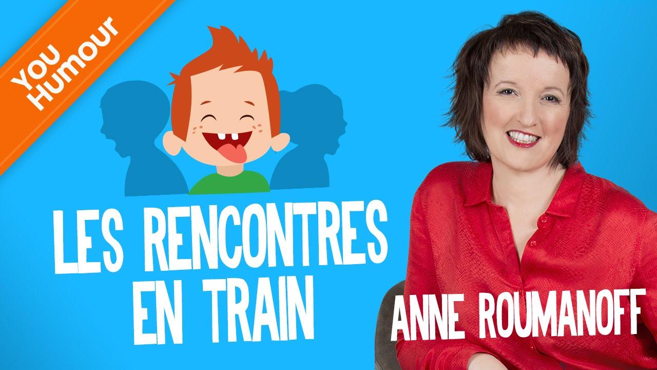 Anne roumanoff les rencontres dans le train