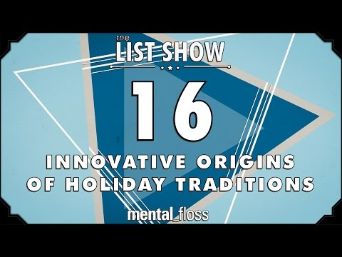 16 Innovative Origins of Holiday Traditions - mental_floss - List Show (Ep. 237)