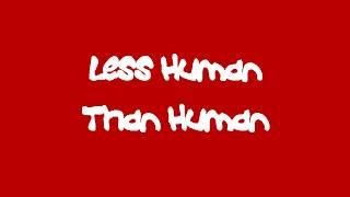Less Human Than Human (trailer)
