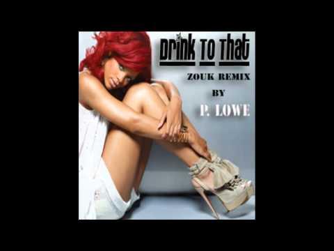 Rihanna - Drink To That (Zouk Remix)
