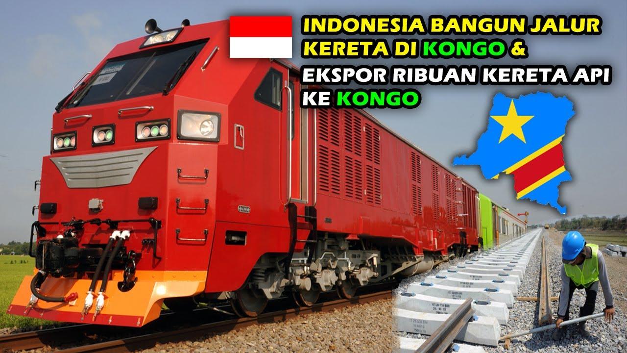 HEBOH, KONGO MINTA INDONESIA BANGUN INFRASTRUKTUR KERETA API DAN EKSPOR KERETA API BUATAN INDONESIA